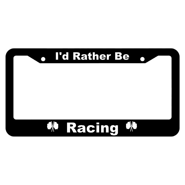 I'd Rather Be Racing License Plate Frame