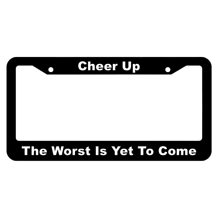 Cheer Up, The Worst Is Yet To Come License Plate Frame