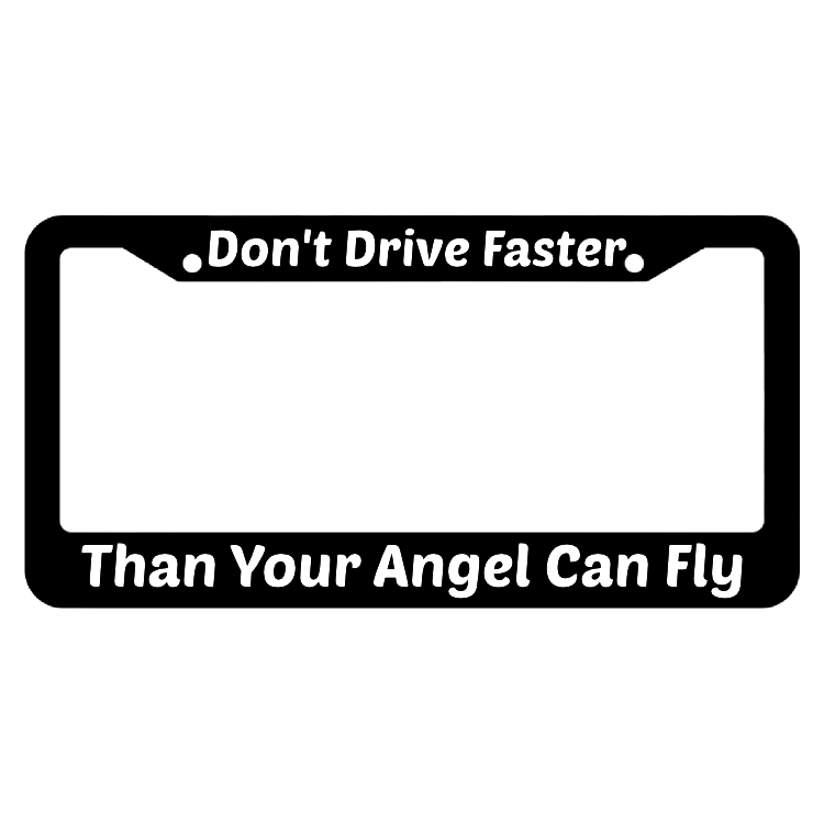 Don't Drive Faster Than Your Angel Can Fly License Plate Frame