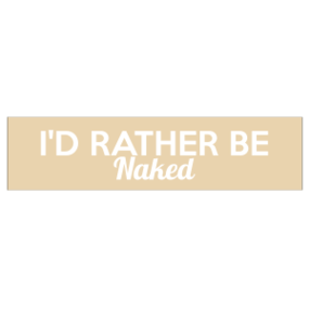 I'd Rather Be Naked