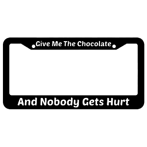 Give Me The Chocolate And Nobody Gets Hurt License Plate Frame