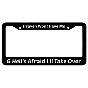 Heaven Won't Have Me & Hell's Afraid I'll Take Over License Plate Fram