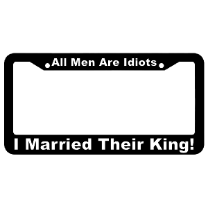 All Men Are Idiots, I Married Their King! License Plate Frame