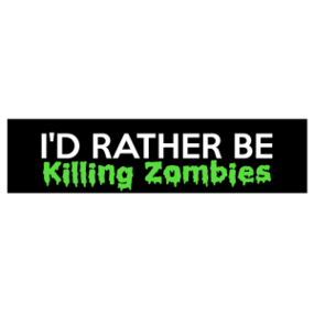 I'd Rather Be Killing Zombies