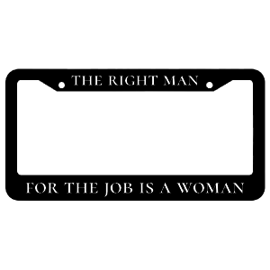 The Right Man For The Job Is A Woman License Plate Frame