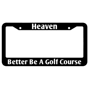 Heaven Better Be A Golf Course License Plate Frame