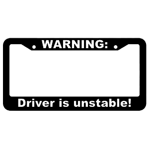 Warning, Driver is unstable! License Plate Frame