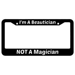 I'm A Beautician Not A Magician License Plate Frame