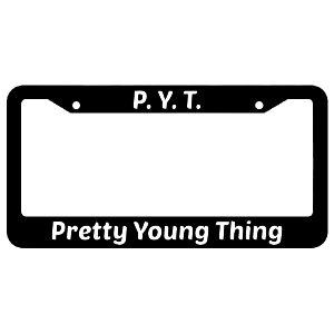 P.Y.T. Pretty Young Thing License Plate Frame
