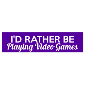 I'd Rather Be Playing Video Games