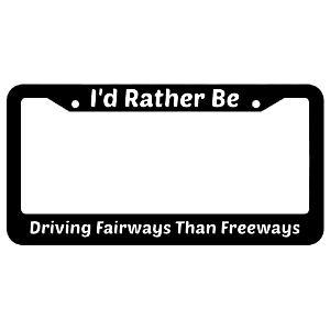 I'd Rather Be Driving Fairways Than Freeways License Plate Frame