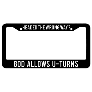Headed The Wrong Way God Allows U Turns License Plate Frame