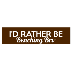 I'd Rather Be Benching Bro