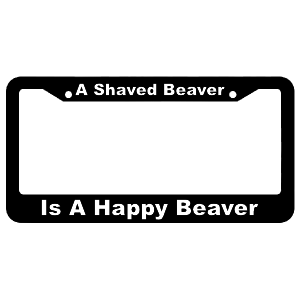 A Shaved Beaver, is a Happy Beaver! License Plate Frame