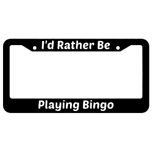I'd Rather Be Playing Bingo License Plate Frame