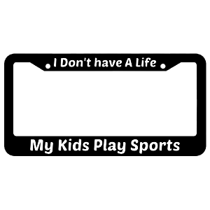 I Don't Have A Life My Kids Play Sports License Plate Frame