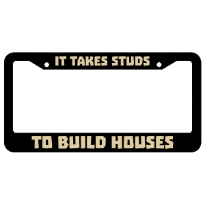 It Takes Studs To Build Houses License Plate Frame