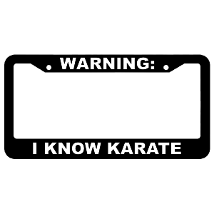 Warning, I know Karate License Plate Frame