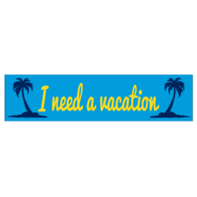I Need A Vacation Customizable Bumper Sticker