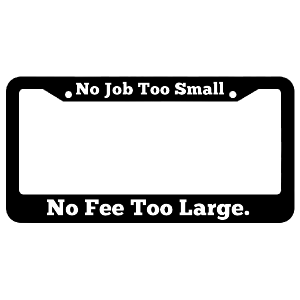 No Job Too Small No Fee Too Large License Plate Frame