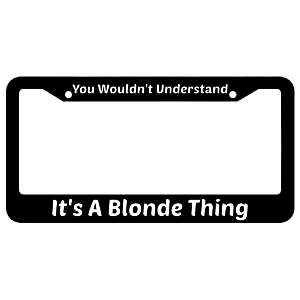 It's A Blonde Thing You Would'nt Understand License Plate Frame