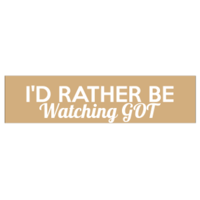 I'd Rather Be Watching GOT