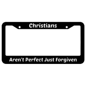 Christians Aren't Perfect Just Forgiven License Plate Frame