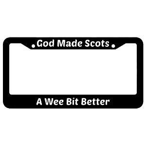 God Made Scots A Wee Bit Better License Plate Frame
