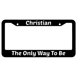 Christian The Only Way To Be License Plate Frame