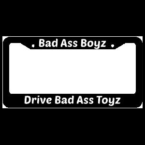 Bad Ass Boyz Drive Bad Ass Toyz License Plate Frame