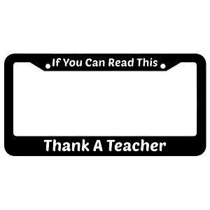 If You Can Read This Thank A Teacher License Plate Frame